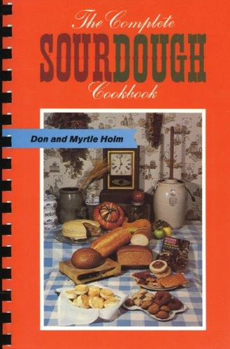 The Complete Sourdough Cookbook by Don Holm, Myrtle Holm
