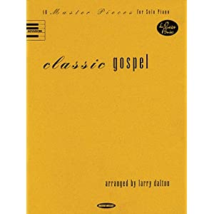 Classic Gospel: 10 Master Pieces for Solo Piano Larry Dalton and Hal Leonard Corp.