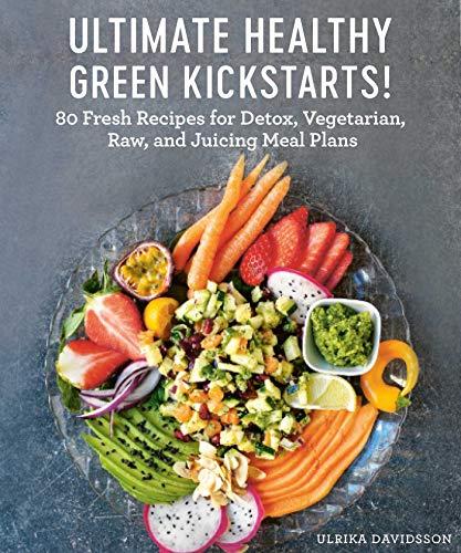 Ultimate Healthy Green Kickstarts!: 80 Fresh Recipes for Detox, Vegetarian, Raw, and Juicing Meal Plans by Ulrika Davidsson