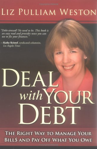 Deal with Your Debt: The Right Way to Manage Your Bills and Pay Off What You Owe (Liz Pulliam Weston)