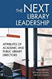 img - for The Next Library Leadership: Attributes of Academic and Public Library Directors book / textbook / text book