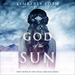 God of the Sun: Stella and Sol Book 1   Kimberly Loth