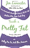 img - for Such a Pretty Fat: One Narcissist's Quest to Discover If Her Life Makes Her Ass Look Big, or Why Pie Is Not the Answer book / textbook / text book