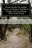 From Seeds To Apple Trees: A Future Teacher's Guide to Everything They Will Need by The Early Childhood Organization (2014-05-04)