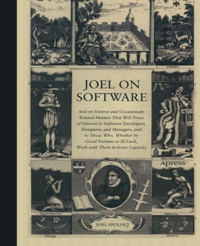 Joel on Software: And on Diverse and Occasionally Related Matters That Will Prove of Interest to Software Developers, Designers, and Managers, and to Those Who, Whether by Good Fortune or Ill Luck, Work with Them in Some Capacity by Brand: Apress