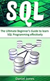 SQL: The Ultimate Beginner's Guide to Learn SQL Programming Effectively( SQL Development, SQL Programming, Learn SQL Fast, Programming Book-1)