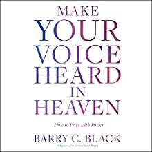 Make Your Voice Heard in Heaven: How to Pray with Power Audiobook by Barry C. Black Narrated by Daxton Edwards