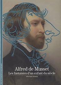 Alfred de Musset : Les fantaisies d'un enfant du siècle par Sylvain Ledda