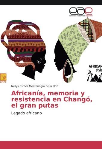 Download Africanía, memoria y resistencia en Changó, el gran putas: Legado africano (Spanish Edition) pdf epub
