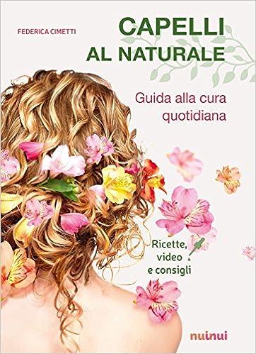 Capelli al naturale. Guida alla cura quotidiana. Ricette, video e consigli (Italian) Paperback – August 29, 2017