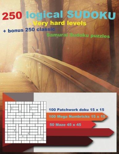 250 logical SUDOKU - Very hard levels + bonus 250 classic Samurai Sudoku puzzles: Facts Sudoku doku - 100 Patchwork doku 15 x 15 Very hard + 100 Mega ... + Prize (PITSTOP Puzzle Bonus) (Volume 36)