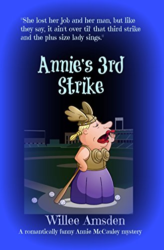 Book: Annie's 3rd Strike - A romantically funny Annie McCauley mystery by Willee Amsden