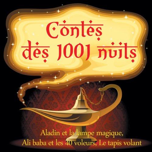 3 contes des 1001 nuits: Aladin et la lampe magique/Ali baba et les 40 voleurs/Le tapis volant