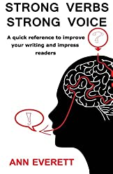 Strong Verbs Strong Voice: A quick reference to improve your writing and impress readers