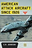 American Attack Aircraft Since 1926, E. R. Johnson, 078647162X