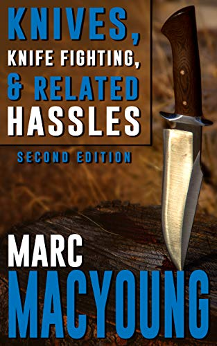 Knives, Knife Fighting, & Related Hassles: How to Survive a REAL Knife Fight by [MacYoung, Marc]