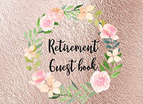 Retirement Guest Book: Rose Gold Floral GuestBook Thoughts & Advice for Retirees with Bonus Keepsake Page & Gift Log Watercolor Flowers (Americas Best Event Photography)