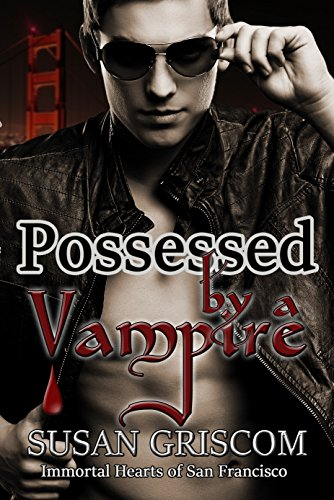 Possessed by a Vampire (Immortal Hearts of San Francisco Book 4) by [Griscom, Susan]