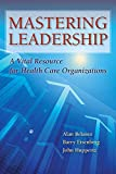 Mastering Leadership: A Vital Resource for Health Care Organizations
