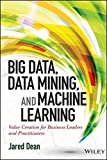 """Big Data, Data Mining, and Machine Learning Value Creation for Business Leaders and Practitioners (Wiley and SAS Business Series)"" av Jared Dean"