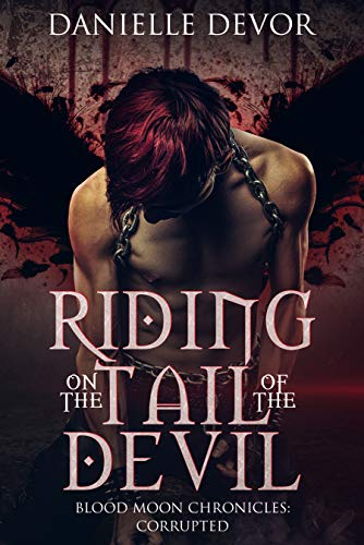 Riding on the Tail of the Devil (Blood Moon Chronicles - Corrupted Book ()