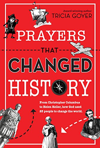 Prayers That Changed History: From Christopher Columbus to Helen Keller, How God Used 25 People to Change the World by [Goyer, Tricia]