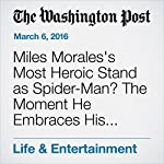 Miles Morales's Most Heroic Stand as Spider-Man? The Moment He Embraces His Biracial Identity | David Betancourt