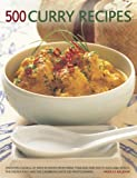 500 Curry Recipes: Discover a World of Spice in Dishes from India, Thailand and South-East Asia, Africa, the Middle East and the Caribbean, with 500 Photographs