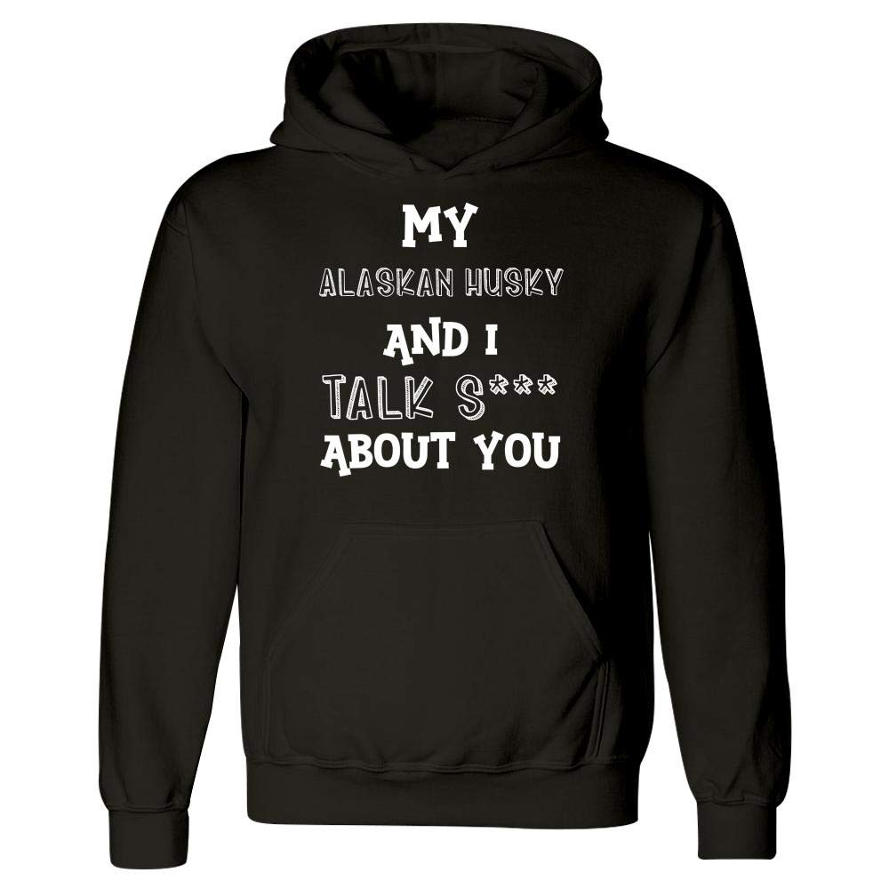My Alaskan Husky and I Talk S About You Hoodie