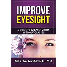 Improve Eyesight: A Guide to Greater Vision Without Glasses, Eye Vision, Improve Your Eyesight Naturally, Perfect Sight Without Glasses, Eye Diseases