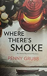 Where There's Smoke: An Annie Raymond Mystery