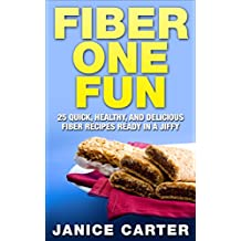Fiber One Fun: 25 Quick, Healthy, and Delicious Fiber Recipes Ready in a Jiffy