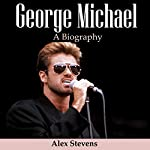 George Michael: A Biography | Alex Stevens