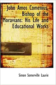 the life and works of john amos comenius They cited his emphasis on early childhood education and his aversion to  the  great didactic of john amos comenius: now for the first time, tr and ed.