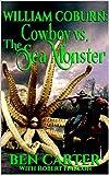 William Coburn: Cowboy Vs The Sea Monster: A Western Adventure