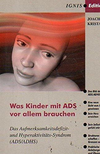 Was Kinder mit ADS vor allem brauchen: Das Aufmerksamkeitsdefizit - und Hyperaktivitäts-Syndrom (ADS/ADHS)