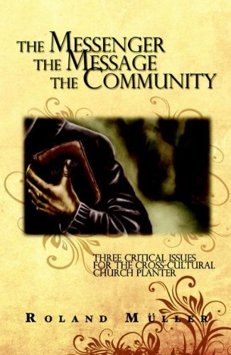Messenger the Message and the Community : Three Critical Issues for the Cross-cultural Church-Planter