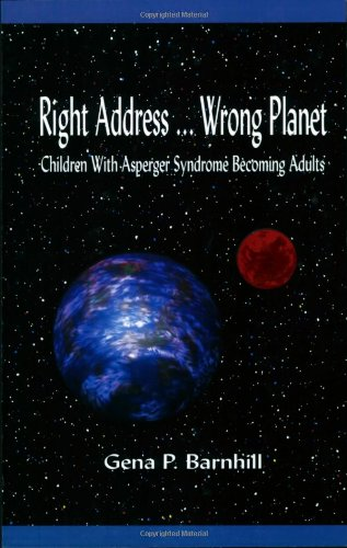Right Address ... Wrong Planet: Children with Asperger Syndrome Becoming Adults
