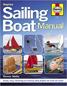 Sailing Boat Manual: Buying, using, maintaining and repairing sailing dinghies and small sail cruisers