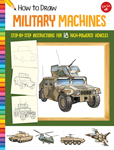 How to Draw Military Machines: Step-by-step instructions for 18 high-powered vehicles (Learn to Draw) (Draw Tanks How To)