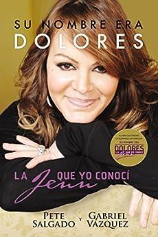 Su nombre era Dolores: La Jenn que yo conocí (Spanish Edition) by [Salgado, Pete]