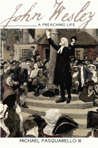John Wesley: A Preaching Life