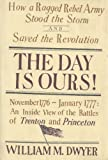 The Day Is Ours! November 1776-January 1777, William Dwyer, 0670114464