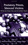 Predatory Priests, Silenced Victims : The Sexual Abuse Crisis and the Catholic Church, , 0881634247