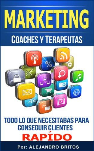 Marketing Para Coaches Y Terapeutas-Consigue más clientes hoy, Amplia Tu Negocio, Descubre