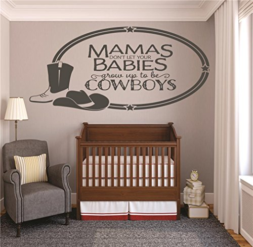 (Vinyl Wall Decal Sticker : Mamas Dont Let Your Babies Grow Up to Be Cowboys Western Hat Boots Baby Newborn Son Boy Infant Nursery Bedroom Picture Art Size : 20 X 40 Inches - 22 Colors Available)