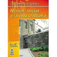 Cuadernos de SCALA 1: Misión: iniciar a la vida  cristiana (Spanish Edition)