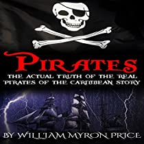 PIRATES: THE ACTUAL TRUTH OF THE REAL PIRATES OF THE CARIBBEAN STORY: PIRATES OF THE CARIBBEAN HISTORY, BOOK 1