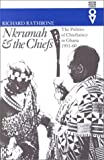 Nkrumah and the Chiefs : The Politics of Chieftaincy in Ghana, 1951-1960, Rathbone, Richard, 0821413058