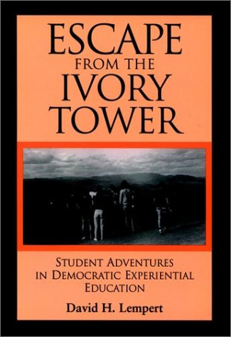 Escape From the Ivory Tower: Student Adventures in Democratic Experiential Education (Jossey Bass Higher & Adult Education Series)